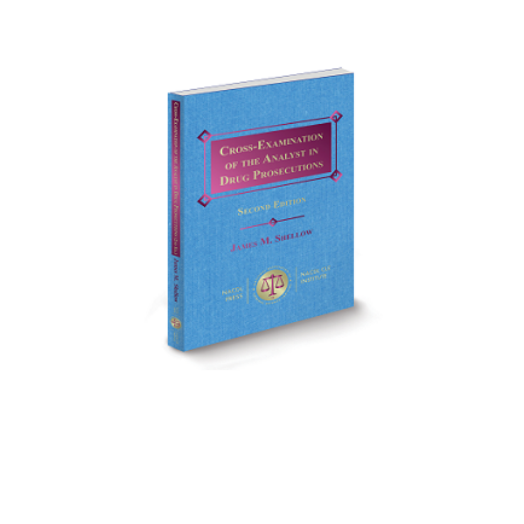 James M. Shellow Cross-Examination of the Analyst in Drug Prosecutions (2nd Ed.)